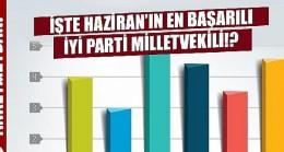 İşte Haziran'ın en başarılı İYİ Parti milletvekilli!?